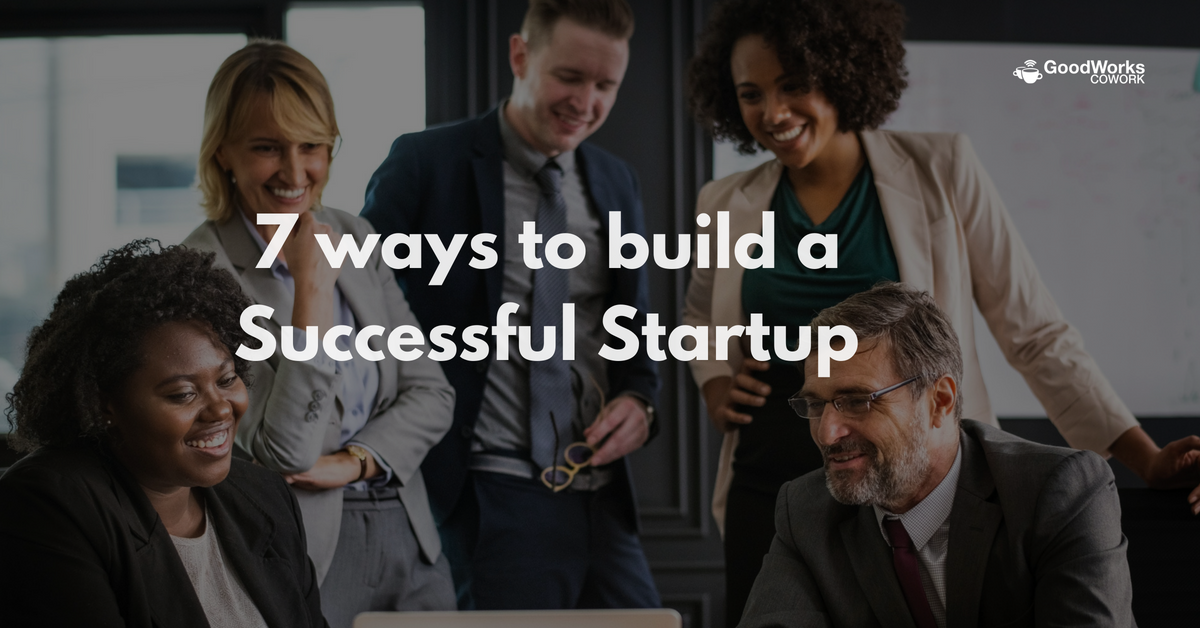 7 ways to build a successful startup