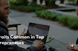 5 Traits common in top entrepreneurs